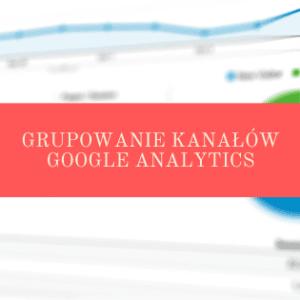 Grupowanie kanałów Google Analytics