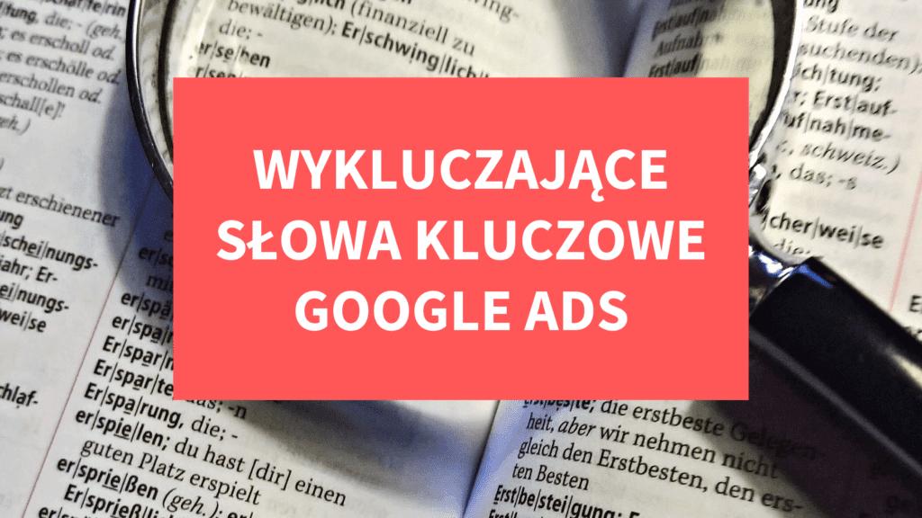 Wykluczające słowa kluczowe w Google Ads